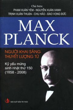 Max Planck Người Khai Sáng Thuyết Lượng Tử