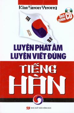 Luyện Phát Âm Luyện Viết Đúng Tiếng Hàn (Dùng Kèm Đĩa CD)
