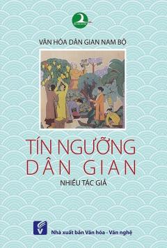 Văn Hóa Dân Gian Nam Bộ - Tín Ngưỡng Dân Gian