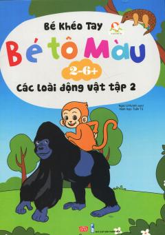 Bé Khéo Tay - Bé Tô Màu 2-6+: Các Loài Động Vật - Tập 2