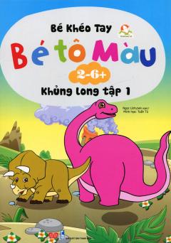 Bé Khéo Tay - Bé Tô Màu 2-6+: Khủng Long - Tập 1