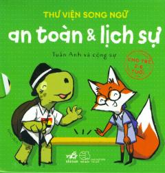 Kids Need To Be Safe - Thư Viện Song Ngữ: An Toàn & Lịch Sự (Cho Trẻ 2-6 Tuổi) - Hộp 6 Cuốn