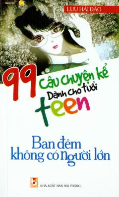 99 Câu Chuyện Kể Dành Cho Tuổi Teen - Ban Đêm Không Có Người Lớn