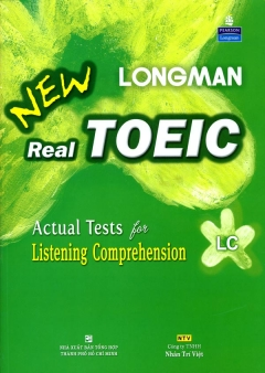 Longman New Real Toeic - Actual Tests For Listening Comprehension LC (Dùng Kèm 1 MP3)