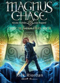 Chiếc Búa Của Thần Thor (Phần 2 Series Magnus Chase Và Các Vị Thần Của Asgard)