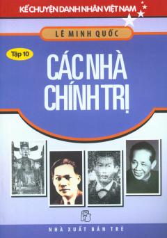 Kể Chuyện Danh Nhân Việt Nam - Các Nhà Chính Trị (Tập 10)