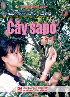 Kỹ Thuật Canh Tác Cây Ăn Trái - Cây Sapô (Quyển 6)