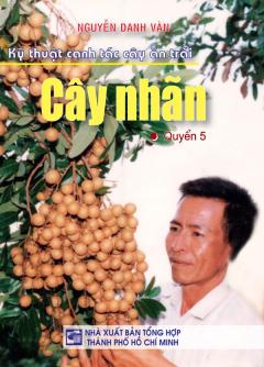 Kỹ Thuật Canh Tác Cây Ăn Trái - Cây Nhãn (Quyển 5)