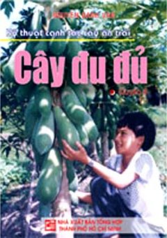 Kỹ Thuật Canh Tác Cây Ăn Trái - Cây Đu Đủ (Quyển 4)