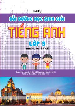 Bồi Dưỡng Học Sinh Giỏi Tiếng Anh Lớp 9 Theo Chuyên Đề