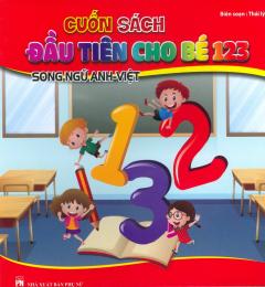 Cuốn Sách Đầu Tiên Cho Bé 123 (Tái Bản 2017)