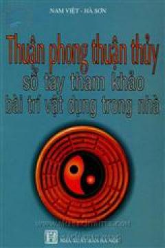 Thuận Phong Thuận Thuỷ - Sổ Tay Tham Khảo Bài Trí Vật Dụng Trong Nhà