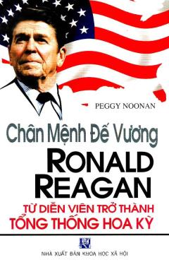 Chân Mệnh Đế Vương - Ronald Reagan Từ Diễn Viên Trở Thành Tổng Thống Hoa Kỳ