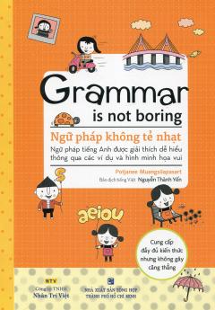 Grammar Is Not Boring - Ngữ Pháp Không Tẻ Nhạt