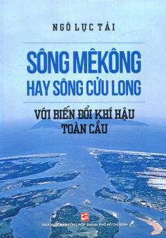 Sông Mêkông Hay Sông Cửu Long Với Biến Đổi Khí Hậu Toàn Cầu