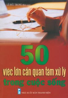 50 Việc Lớn Cần Quan Tâm Xử Lý Trong Cuộc Sống