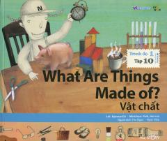 What Are Things Made Of? - Vật Chất (Trình Độ 1 - Tập 10) - Kèm 1 CD