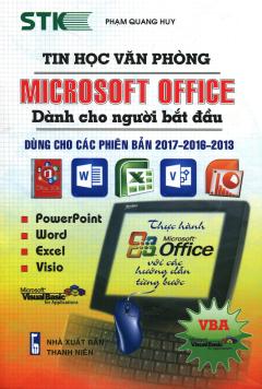 Tin Học Văn Phòng Microsoft Office Dành Cho Người Bắt Đầu (Dùng Cho Các Phiên Bản 2017 - 2016 - 2013)