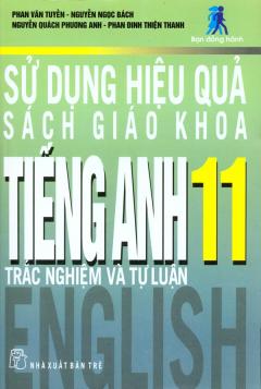 Sử Dụng Hiệu Quả Sách Giáo Khoa Tiếng Anh 11 - Trắc Nghiệm Và Tự Luận