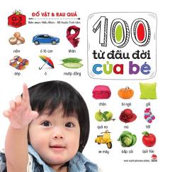 100 Từ Đầu Đời Của Bé - Đồ Vật & Rau Quả (0-3 Tuổi)