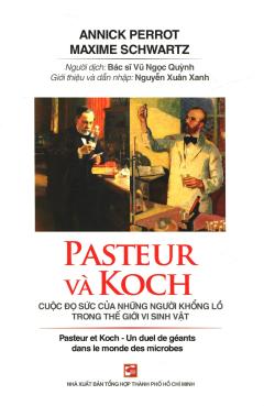 Pasteur Và Koch - Cuộc Đọ Sức Của Những Người Khổng Lồ Trong Thế Giới Vi Sinh Vật