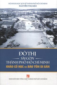 Đô Thị Sài Gòn Thành Phố Hồ Chí Minh - Khảo Cổ Học Và Bảo Tồn Di Sản