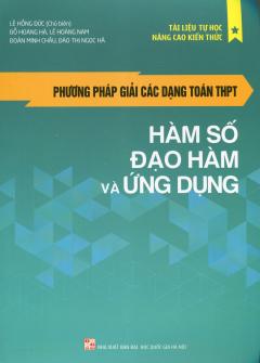 Phương Pháp Giải Các Dạng Toán THPT - Hàm Số - Đạo Hàm Và Ứng Dụng