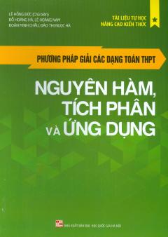 Phương Pháp Giải Các Dạng Toán THPT - Nguyên Hàm, Tích Phân Và Ứng Dụng