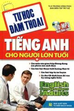 Tự Học Đàm Thoại Tiếng Anh Cho Người Lớn Tuổi - Tập 1 (CD-MP3 Kèm theo sách)