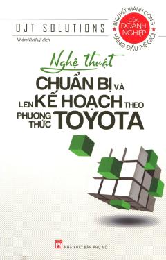 Nghệ Thuật Chuẩn Bị Và Lên Kế Hoạch Theo Phương Thức Toyota