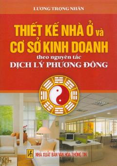 Thiết Kế Nhà Ở Và Cơ Sở Kinh Doanh Theo Nguyên Tắc Dịch Lý Phương Đông