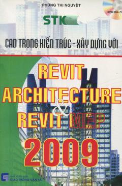 CAD Trong Kiến Trúc - Xây Dựng Với Revit Architecture Và Revit Mep 2009 (Dùng Kèm Đĩa CD)