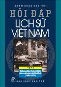 Hỏi Đáp Lịch Sử Việt Nam - Tập 9: Từ Xuân Mậu Thân (1968) Đến Chiến Dịch Hồ Chí Minh (1965 - 1975)
