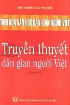 Tinh Hoa Văn Học Dân Gian Người Việt - Truyền Thuyết Dân Gian Người Việt (Quyển 4)