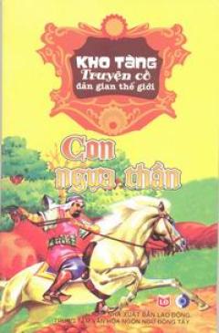 Kho Tàng Truyện Cổ Dân Gian Thế Giới - Con Ngựa Thần