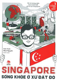 Singapore - Sống Khỏe Ở Xứ Đắt Đỏ