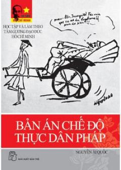 Bản Án Chế Độ Thực Dân Pháp - Học Tập Và Làm Theo Tấm Gương Đạo Đức Hồ Chí Minh