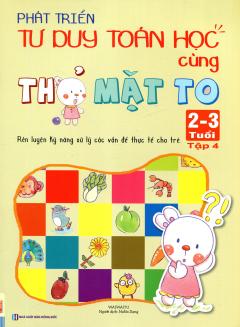 Phát Triển Tư Duy Toán Học Cùng Thỏ Mặt To (2 - 3 Tuổi) - Tập 4