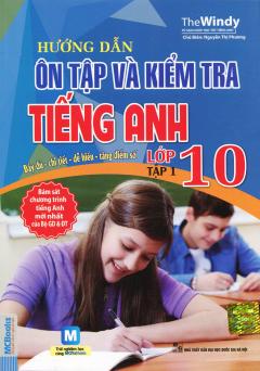 Hướng Dẫn Ôn Tập Và Kiểm Tra Tiếng Anh Lớp 10 - Tập 1