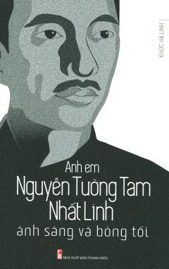 Anh Em Nguyễn Tường Tam - Nhất Linh: Ánh Sáng Và Bóng Tối