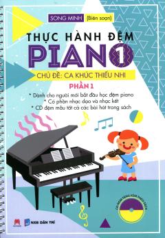 Thực Hành Đệm Piano - Chủ Đề: Ca Khúc Thiếu Nhi - Phần 1 (Kèm 1 CD)
