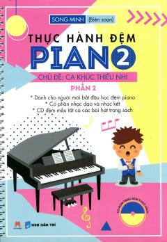 Thực Hành Đệm Piano - Chủ Đề: Ca Khúc Thiếu Nhi - Phần 2 (Kèm 1 CD)
