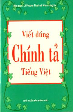 Viết Đúng Chính Tả Tiếng Việt - Tái bản 06/2009