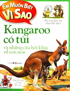 Em Muốn Biết Vì Sao - Kangaroo Có Túi