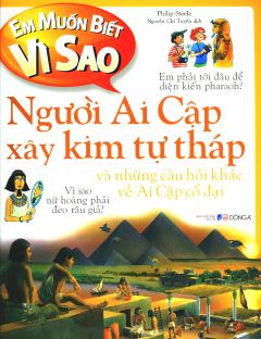 Em Muốn Biết Vì Sao - Người Ai Cập Xây Kim Tự Tháp