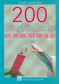 200 Thực Nghiệm Khoa Học Được Ứng Dụng Trên Toàn Thế Giới - Tập 2