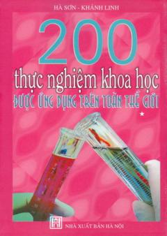 200 Thực Nghiệm Khoa Học Được Ứng Dụng Trên Toàn Thế Giới - Tập 1