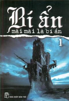 Bí Ẩn Mãi Mãi Là Bí Ẩn - Tập 1 - Tái bản 06/2014