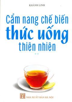 Cẩm Nang Chế Biến Thức Uống Thiên Nhiên (Tập 2)