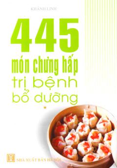 445 Món Chưng Hấp Trị Bệnh Bổ Dưỡng - Tập 1